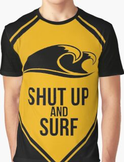 Shut up and surf. Graphic T-Shirt