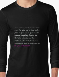 You give me a time and a place... Do you understand? Long Sleeve T-Shirt