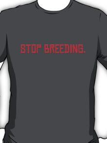 Stop Breeding. T-Shirt