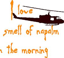 I love the smell of napalm in the morning. Helicopter by 2monthsoff
