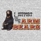I Support the Right to Arm Bears, Sun Bears. by DILLIGAF