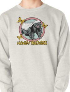 Honey Badger ... you know ... for kids Pullover
