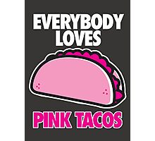 EVERYBODY LOVES PINK TACOS Photographic Print