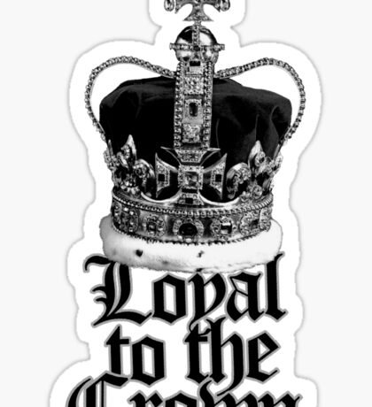 Loyal to the Crown Sticker