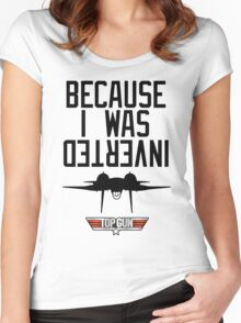Because I Was Inverted - Top Gun Women's Fitted Scoop T-Shirt