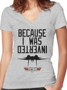 Because I Was Inverted - Top Gun Women's Fitted V-Neck T-Shirt