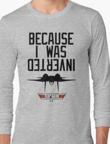 Because I Was Inverted - Top Gun Long Sleeve T-Shirt