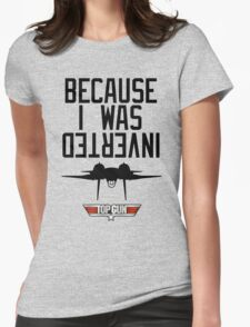 Because I Was Inverted - Top Gun Womens Fitted T-Shirt