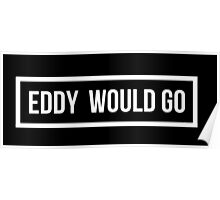 Eddy would GO - Dark Background Poster