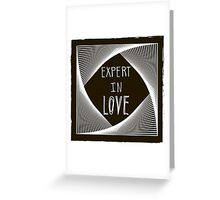 Expert in love Greeting Card