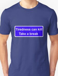 Tiredness can kill T-Shirt