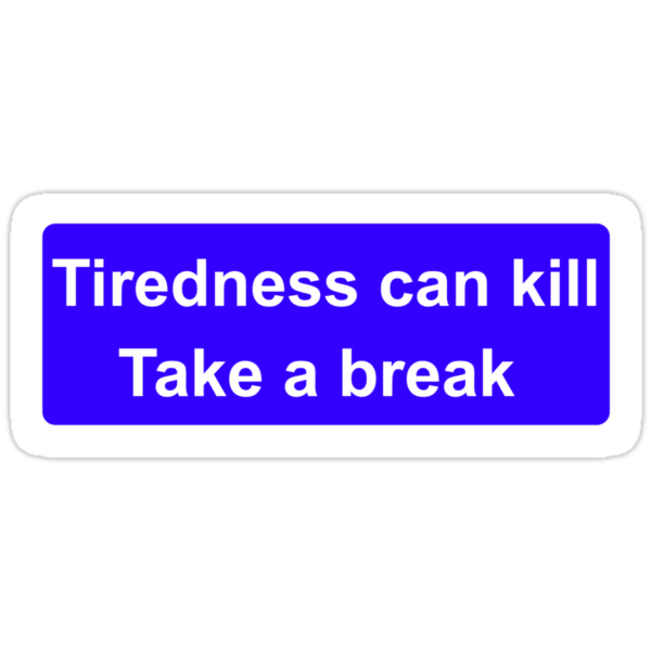 Tiredness can kill by benjy