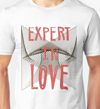 Expert in love. Unisex T-Shirt
