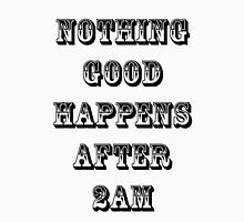 Nothing Good Happens After 2AM - How I Met Your Mother Unisex T-Shirt