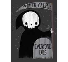 SPOILER ALERT:  EVERYONE DIES Photographic Print