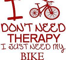 I Don't Need Therapy, I Just Need My Bike T Shirt 1 by zandosfactry