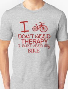 I Don't Need Therapy, I Just Need My Bike T Shirt 1 T-Shirt