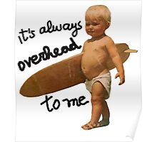 It's always overhead to me - SurferMagazine Baby Poster