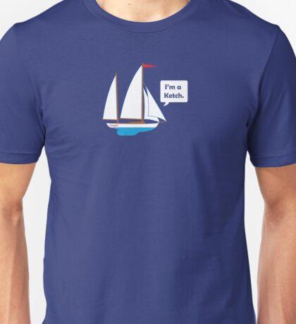 I'm a Ketch. Unisex T-Shirt