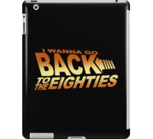 I Wanna Go Back To The Eighties 80's iPad Case/Skin