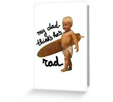 My dad thinks he's rad - Funny Baby surfer Greeting Card