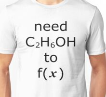 Need ethanol to function Unisex T-Shirt