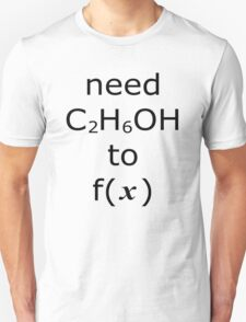 Need ethanol to function T-Shirt