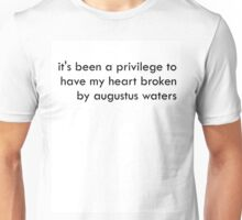 it's been a privilege to have my heart broken by augustus waters Unisex T-Shirt