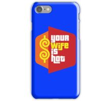 """The Price is Right T.V. Show Parody - """"Your Wife Is Hot""""  iPhone Case/Skin"""