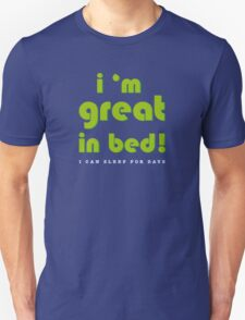 I  m great in bed! i can sleep for days. T-Shirt