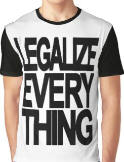Legalize Everything Graphic T-Shirt