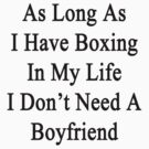 As Long As I Have Boxing In My Life I Don't Need A Boyfriend  by supernova23