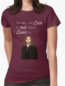 """Sirius Black - """"The ones that love us never really leave us"""" Womens Fitted T-Shirt"""