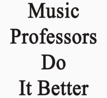 Music Professors Do It Better by supernova23