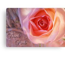 *** THINK PINK *** Canvas Print