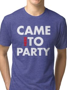 Came Here to Party Tri-blend T-Shirt