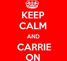 KEEP CALM AND CARRIE ON  by AuthentrikART