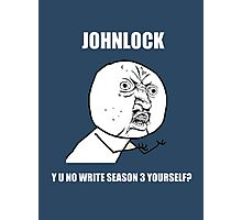 JohnLock Y U No Write Season Three Yourself? Photographic Print