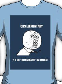 Y U No Exterminated By Daleks? T-Shirt
