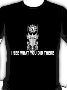 Sauron Sees You 2 T-Shirt