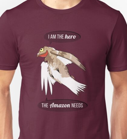 I am the hero the Amazon needs Unisex T-Shirt