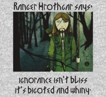 Ranger Hrothgar Says - Ignorance Isn't Bliss  by Toradellin