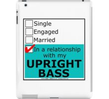 In A Relationship With My Upright Bass iPad Case/Skin