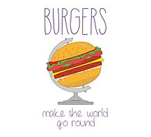 Burgers make the world go round! Photographic Print