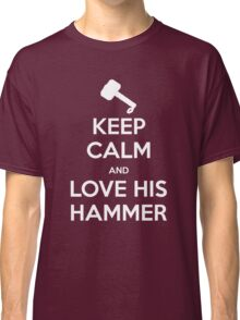 KEEP CALM and love his hammer Classic T-Shirt