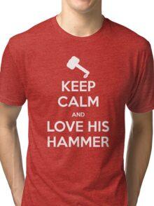 KEEP CALM and love his hammer Tri-blend T-Shirt