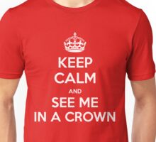 KEEP CALM and see me in a crown Unisex T-Shirt