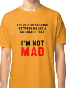 """The only difference between me and a madman is that I'm not mad."" Classic T-Shirt"