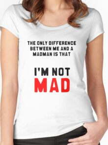 """The only difference between me and a madman is that I'm not mad."" Women's Fitted Scoop T-Shirt"