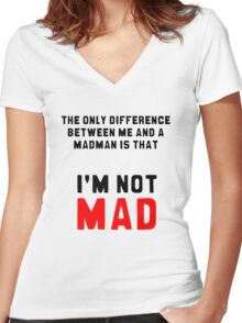 """The only difference between me and a madman is that I'm not mad."" Women's Fitted V-Neck T-Shirt"